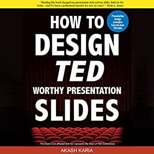 How to Design TED Worthy Presentation Slides: Presentation Design Principles from the Best TED Talks Audiobook