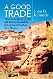 A Good Trade: Three Generations of Life and Trading Around the Indian Capital Gallup, New Mexico