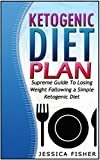 Ketogenic Diet Plan: Supreme Guide To Losing Weight Following a Simple Ketogenic Diet (Ketogenic diet, ketogenic diet cookbook, ketogenic diet recipes)
