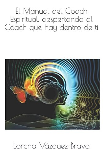El Manual del Coach Espiritual, despertando al Coach que hay dentro de ti.  [Vazquez Bravo, Lorena] (Tapa Blanda)