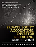 Private Equity Accounting, Investor Reporting, and Beyond Front Cover
