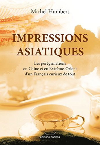 impressions-asiatiques-les-peregrinations-en-chine-et-en-extreme-orient-dun-francais-curieux-de-tout