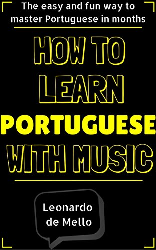 Portuguese: How To Learn Portuguese With Music – The Easy And Fun Way To Master Portuguese In Months