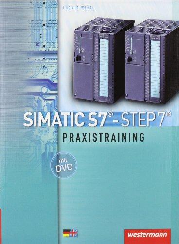SIMATIC S7 - STEP 7: Praxistraining: Schülerbuch, 3. Auflage, 2008