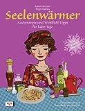 Seelenw�rmer: Kochrezepte und Wohlf�hl-Tipps f�r kalte Tage