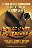 Why Did It Have To Be Snakes: From Science to the Supernatural, The Many Mysteries of Indiana Jones (0470225564) by Gresh, Lois H.