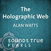 The Holographic Web: Uncovering Our Hidden Connections to the Universe | [Alan Watts]