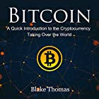 Bitcoin: A Quick Introduction to the Cryptocurrency Taking Over the World Hörbuch von Blake Thomas Gesprochen von: Paul Gewuerz