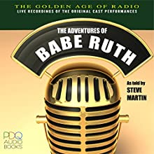 The Adventures of Babe Ruth, Old Time Radio  by Steve Martin Narrated by Steve Martin