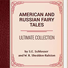 American and Russian Fairy Tales: Ultimate Collection (       UNABRIDGED) by S.E. Schlosser, W. R. Shedden-Ralston Narrated by Anastasia Bertollo, Maria Tolkacheva