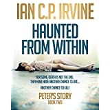 Haunted From Within (BOOK TWO) - Peter's Story: - The most gripping Mystery & Detective Medical Crime Thriller you will ever read!by Ian C.P. Irvine