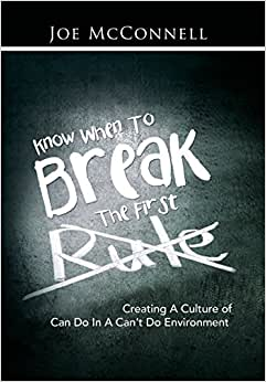 Know When To Break The First Rule: Creating A Culture Of Can Do In A Can't Do Environment