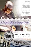 Complications: A Surgeon's Notes on an Imperfect Science (0312421702) by Atul Gawande