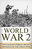img - for World War 2 Secret Missions: The Untold Daring Secret Missions of WWII (World War 2, WWII, World War 2, Secret missions, Operations Cowboy, Stephan Talty, ... Secret Agent, The Great War, Raids Book 1) book / textbook / text book