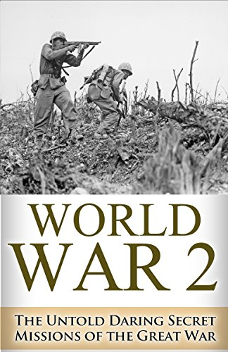 Free Kindle Book : World War 2 Secret Missions: The Untold Daring Secret Missions of WWII (World War 2, WWII, World War 2, WW2 Secret missions, Operations Cowboy, The Great War, Raids Book 1)