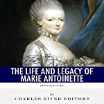 French Legends: The Life and Legacy of Marie Antoinette |  Charles River Editors