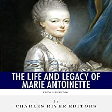 French Legends: The Life and Legacy of Marie Antoinette Audiobook by  Charles River Editors Narrated by Colin Fluxman