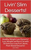 Healthy Dessert Recipes!: Easy Healthy Weight Loss  Dessert Recipes:  50 Delicious Low Fat Calorie, Vegan Desserts! (Livin Slim)