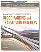 Basic & Applied Concepts of Blood Banking and Transfusion Practices, 3e 3rd (third) Edition by Blaney MS BB(ASCP)SBB, Kathy D., Howard MS MT(ASCP)SBB, Pa published by Mosby (2012)