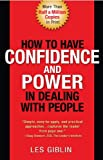 How to Have Confidence and Power in Dealing with People by Leslie T. Giblin