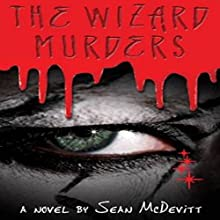 The Wizard Murders (       UNABRIDGED) by Sean McDevitt Narrated by Sean McDevitt