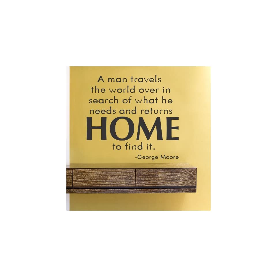 A man travels the world over in search of what he needs and returns home to find it Vinyl Wall Decals Quotes Sayings Words Art Decor Lettering Vinyl Wall Art Inspirational Uplifting