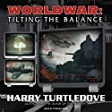 Worldwar: Tilting the Balance (       UNABRIDGED) by Harry Turtledove Narrated by Todd McLaren