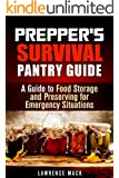 Prepper's Survival Pantry Guide: A Guide to Food Storage and Preserving for Emergency Situations (Off the Grid Survival)