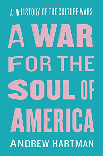 A War for the Soul of America: A History of the Culture Wars