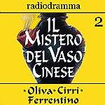 Il mistero del vaso cinese 2 | Carlo Oliva,Massimo Cirri,G. Sergio Ferrentino