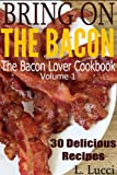 img - for BRING ON THE BACON - 30 Delicious Bacon Recipes - Appetizers, Side Dishes, Soups, Stews, Lunch and Dinner (The Bacon Lover Cookbook Collection) book / textbook / text book