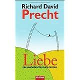 """Liebe: Ein unordentliches Gef�hlvon """"Richard David Precht"""""""