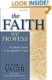The Faith We Profess: A Catholic Guide to the Apostles' Creed