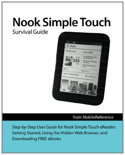 Nook Simple Touch Survival Guide: Step-by-Step User Guide for the Nook Simple Touch eReader: Using Hidden Features, Downloading FREE eBooks, and Surfing the Web (Mobi Manuals)