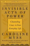 Invisible Acts of Power: Channeling Grace in Your Everyday Life (0743272129) by Myss, Caroline