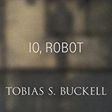 Io, Robot (       UNABRIDGED) by Tobias Buckell Narrated by Marc Vietor