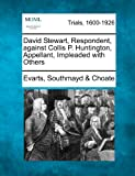 img - for David Stewart, Respondent, against Collis P. Huntington, Appellant, Impleaded with Others book / textbook / text book