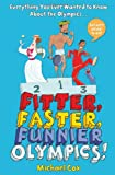 Fitter, Faster, Funnier: Everything You Ever Wanted to Know about the Olympics But Were Afraid to Ask (1408165589) by Cox, Michael