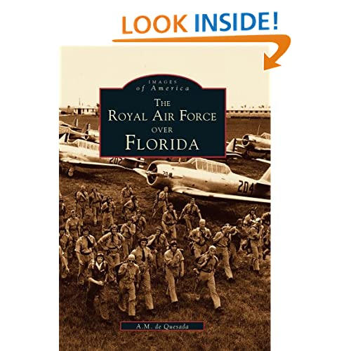 ROYAL AIR FORCE Over FLORIDA, The (FL) (Images of America (Images of America (Arcadia Publishing)) A. M. De Quesada