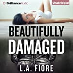 Beautifully Damaged: Beautifully Damaged, Book 1 (       UNABRIDGED) by L. A. Fiore Narrated by Amy Rubinate