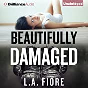 Beautifully Damaged: Beautifully Damaged, Book 1 | L. A. Fiore