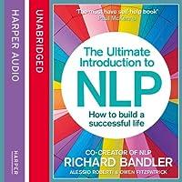 The Ultimate Introduction to NLP: How to Build a Successful Life Hörbuch von Richard Bandler, Alessio Roberti, Owen Fitzpatrick Gesprochen von: Owen Fitzpatrick