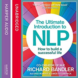 The Ultimate Introduction to NLP: How to Build a Successful Life Audiobook