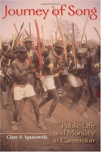 Journey of Song: Public Life and Morality in Cameroon (African Expressive Cultures)