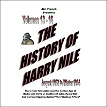 The History of Harry Nile, Box Set 4, Vol. 13-16, August 1952 to Winter 1954 Radio/TV Program by Jim French Narrated by Jim French, Phil Harper