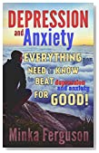 Depression and Anxiety: Depression Self Help: Everything You Need to Know to Beat Depression and Anxiety for Good! (Depression and Anxiety, Anxiety and Depression, Depression Cure, Anxiety Disorder)