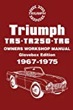 Triumph TR5-TR250-TR6 OWNERS WORKSHOP MANUAL Glovebox Edition 1967-1975: Owners Manual (Owners' Workshop Manuals) Brooklands Books Ltd