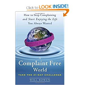A Complaint Free World: How to Stop Complaining and Start Enjoying the Life You Always Wanted book