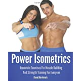Power Isometrics: The Complete Course that allows you to Build a Strong and Athletic Body in only 30 minutes a Day! (Animal Kingdom Workouts) ~ David Nordmark