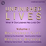Unfinished Lives: What If Our Legends Lived On? Volume 2: Montgomery Clift and Marilyn Monroe | Paul Rosenfeld,Vernon Scott